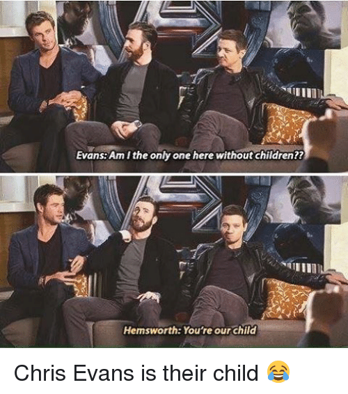 Memes and 🤖: Evans Am I the only one here without children??  Hemsworth: You're our child Chris Evans is their child 😂