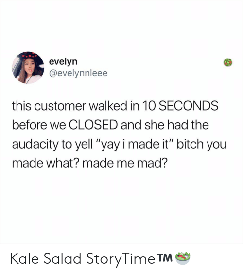 "Kale: evelyn  @evelynnleee  this customer walked in 1O SECONDS  before we CLOSED and she had the  audacity to yell ""yayi made it"" bitch you  made what? made me mad? Kale Salad StoryTime™️🥗"