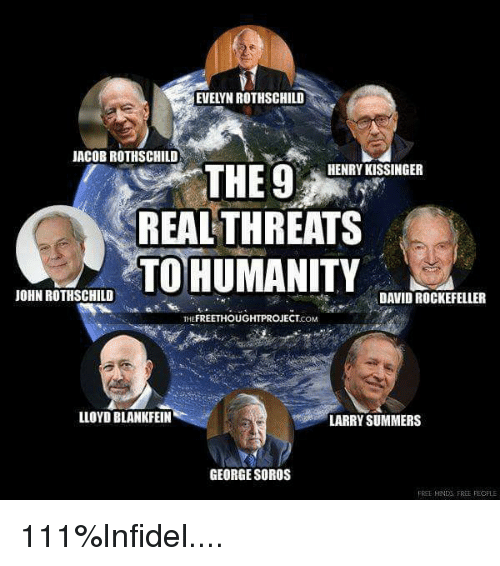 Jacob Rothschild: EVELYN ROTHSCHILD  JACOB ROTHSCHILD  THE 9  REALTHREATS  HENRY KISSINGER  TO HUMANITY  JOHN ROTHSCHILD  DAVID ROCKEFELLER  THEFREETHOUGHTPROJECT.COM  LLOYD BLANKFEIN  LARRY SUMMERS  GEORGE SOROS  FREE HNDS FREE FECFLE 111%Infidel....