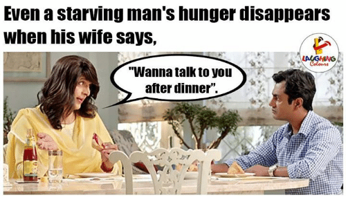 Indianpeoplefacebook, Hunger, and Starving: Even a starving man's hunger disappears  when his Wife says,  'Wanna talk to you  after dinner.