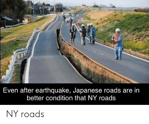 Earthquake: Even after earthquake, Japanese roads are in  better condition that NY roads NY roads