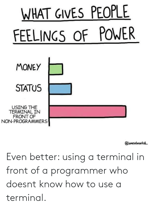 Front: Even better: using a terminal in front of a programmer who doesnt know how to use a terminal.
