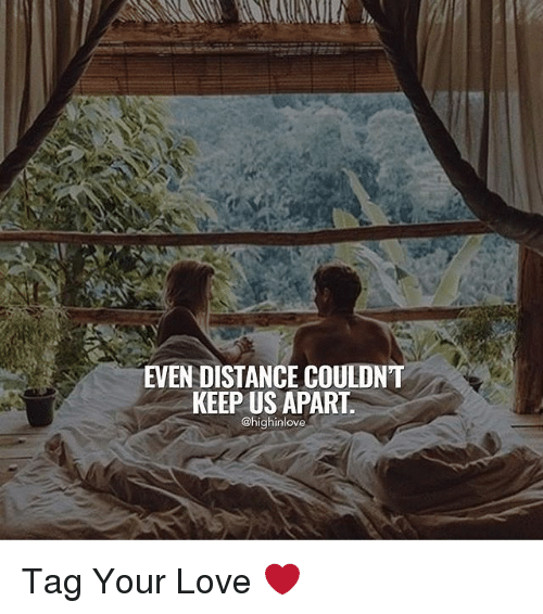 Memes, 🤖, and Evening: EVEN DISTANCE COULDNT  KEEP US APART.  @high inlove Tag Your Love ❤️