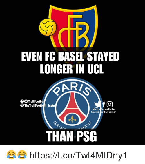 Memes, 🤖, and Ucl: EVEN FC BASEL STAYED  LONGER IN UCL  fTrollFootba  TheTrollFootb Insta  Marcos ussballecke  Marcosotball Corner  THAN PSG 😂😂 https://t.co/Twt4MIDny1