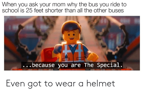 helmet: Even got to wear a helmet