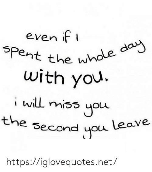miss you: even if i  Spent the whole day  with you.  i will miss  you  leave  you  the second https://iglovequotes.net/