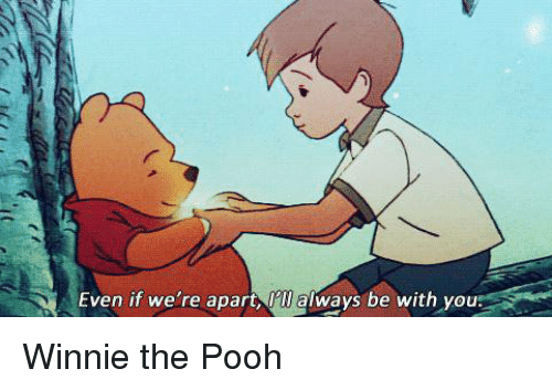 Memes, Winnie the Pooh, and 🤖: Even if we're apar  always be with you Winnie the Pooh
