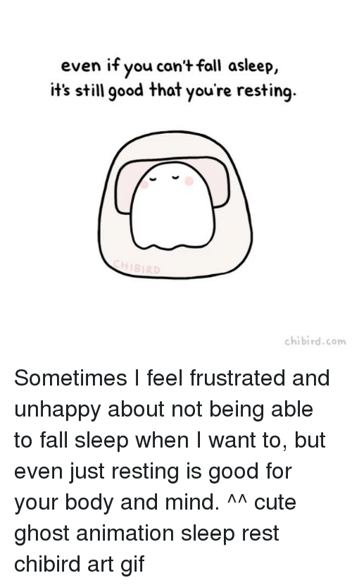 Cute, Fall, and Gif: even if you can't fall asleep,  it's still good that you're resting.  chi bird. com Sometimes I feel frustrated and unhappy about not being able to fall sleep when I want to, but even just resting is good for your body and mind. ^^ cute ghost animation sleep rest chibird art gif