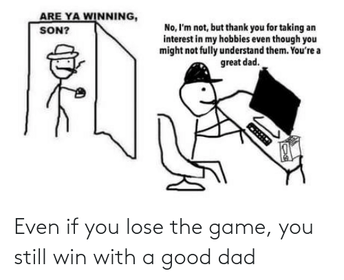 Dad: Even if you lose the game, you still win with a good dad