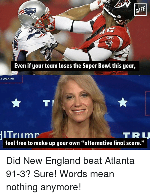 "Memes, Super Bowl, and 🤖: Even if your team loses the Super Bowl this year,  AT AGAIN!  TTI  ITriimr  TRU  feel free to make up your own ""alternative final score."" Did New England beat Atlanta 91-3? Sure! Words mean nothing anymore!"
