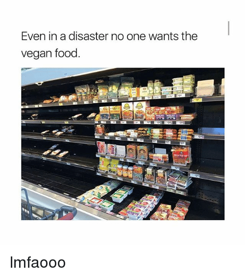 Food, Vegan, and Girl Memes: Even in a disaster no one wants the  vegan food lmfaooo