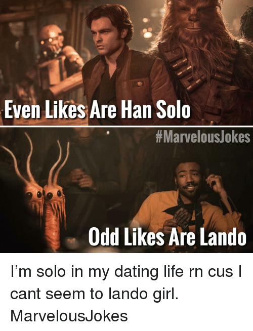 Dating Life: Even Likes Are Han Solo  #MarvelousJokes  Odd Likes Are Lando I'm solo in my dating life rn cus I cant seem to lando girl. MarvelousJokes