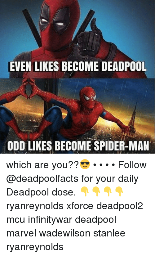 Memes, Spider, and SpiderMan: EVEN LIKES BECOME DEADPOOL  ODD LIKES BECOME SPIDER-MAN which are you??😎 • • • • Follow @deadpoolfacts for your daily Deadpool dose. 👇👇👇👇 ryanreynolds xforce deadpool2 mcu infinitywar deadpool marvel wadewilson stanlee ryanreynolds