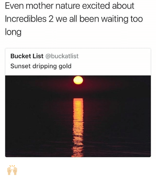 Bucket List, Memes, and Incredibles 2: Even mother nature excited about  Incredibles 2 we all been waiting too  long  Bucket List @buckatlist  Sunset dripping gold 🙌🏼