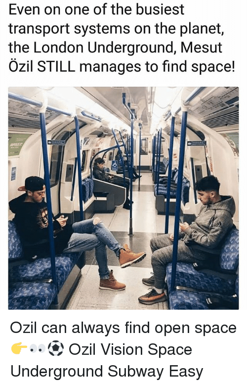Memes, Subway, and Vision: Even on one of the busiest  transport systems on the planet,  the London Underground, Mesut  Özil STILL manages to find space! Ozil can always find open space 👉👀⚽️ Ozil Vision Space Underground Subway Easy