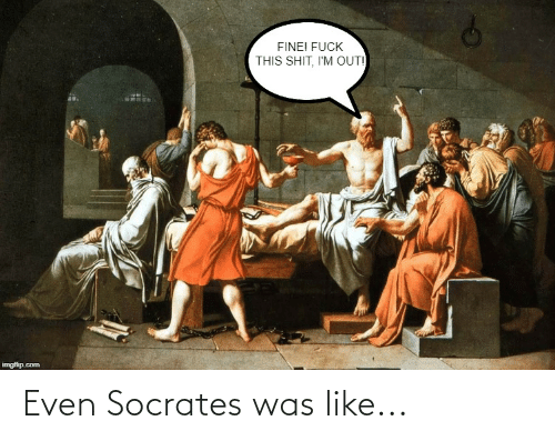 Reddit, Socrates, and Like: Even Socrates was like...