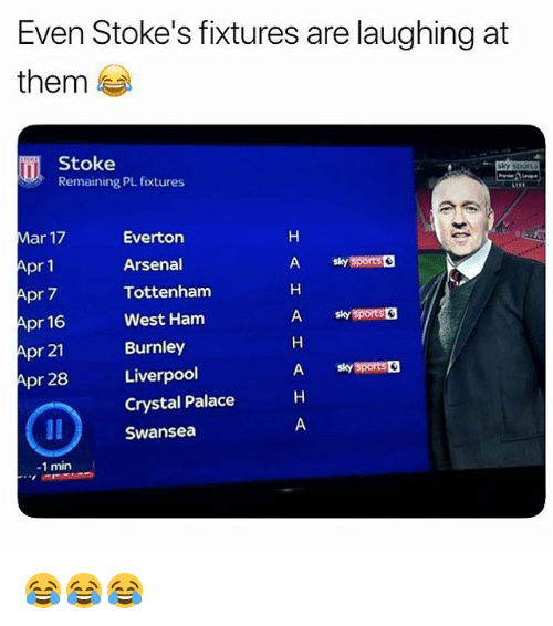 Arsenal, Everton, and Memes: Even Stoke's fixtures are laughing at  them  n Stoke  Remaining PL fixtures  LivE  Mar 17  Apr 1  Apr 7  Apr 16  Apr 21  pr 28  Everton  Arsenal  Tottenham  West Ham  Burnley  Liverpool  Crystal Palace  Swansea  A sky sports &  A sky sports  A sky sports  -1 min 😂😂😂
