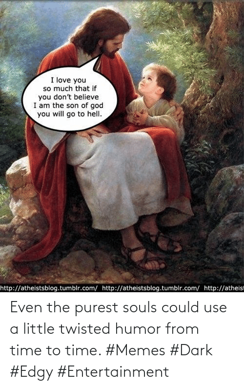 dark: Even the purest souls could use a little twisted humor from time to time. #Memes #Dark #Edgy #Entertainment