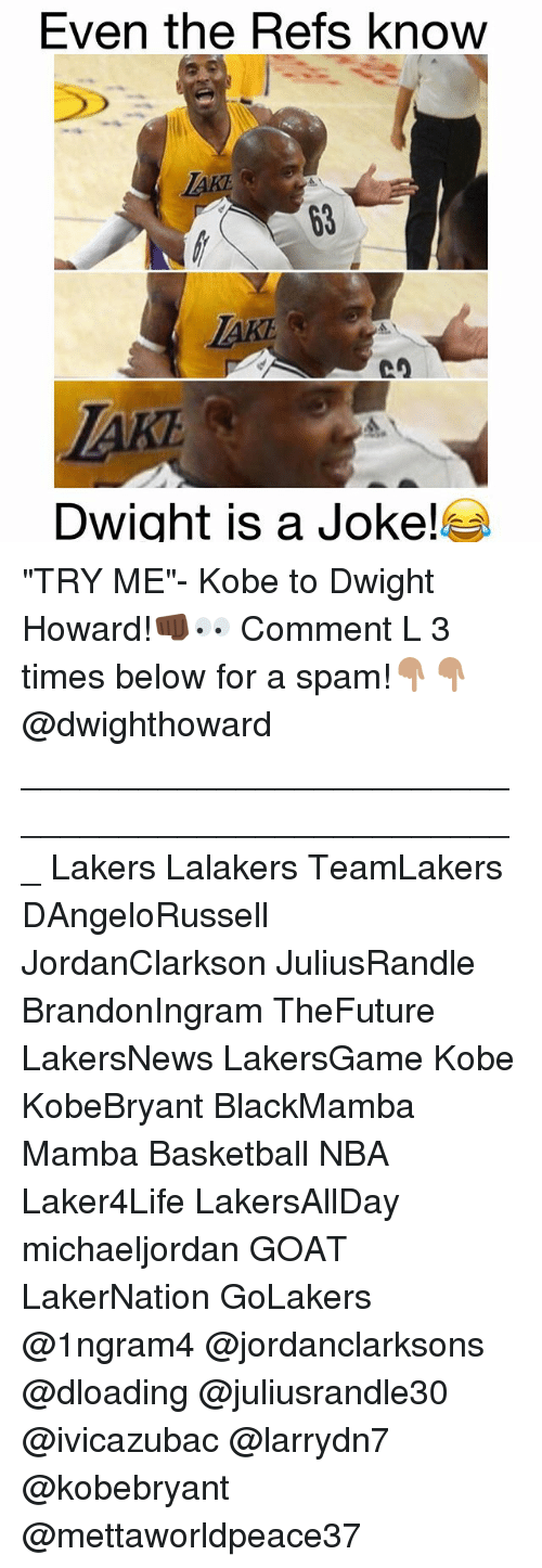 "Basketball, Dwight Howard, and Los Angeles Lakers: Even the Refs know  Dwight is a Joke! ""TRY ME""- Kobe to Dwight Howard!👊🏿👀 Comment L 3 times below for a spam!👇🏽👇🏽 @dwighthoward ___________________________________________________ Lakers Lalakers TeamLakers DAngeloRussell JordanClarkson JuliusRandle BrandonIngram TheFuture LakersNews LakersGame Kobe KobeBryant BlackMamba Mamba Basketball NBA Laker4Life LakersAllDay michaeljordan GOAT LakerNation GoLakers @1ngram4 @jordanclarksons @dloading @juliusrandle30 @ivicazubac @larrydn7 @kobebryant @mettaworldpeace37"