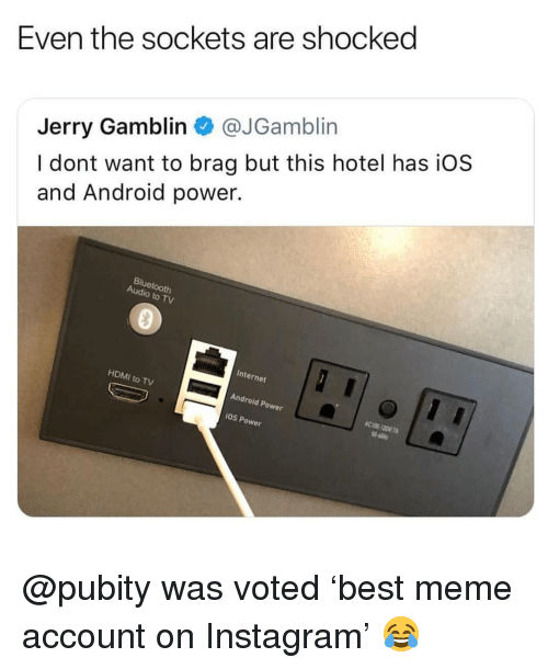 sockets: Even the sockets are shocked  Jerry Gamblin@JGamblin  I dont want to brag but this hotel has iO:S  and Android power.  Bluetooth  Audio to TV  Internet  HDMI to TV  Android Power  OS Power @pubity was voted 'best meme account on Instagram' 😂
