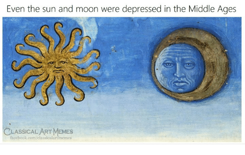 middle ages: Even the sun and moon were depressed in the Middle Ages  CLASSICAL ART MEMES  facebook.com/classicalartmemes