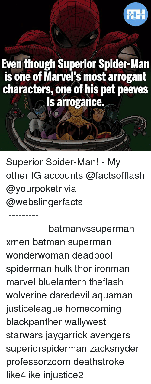 Spidermane: Even though Superior Spider-Man  is one of Marvel's most arrogant  characters, one of his pet peeves  is arrogance. Superior Spider-Man! - My other IG accounts @factsofflash @yourpoketrivia @webslingerfacts ⠀⠀⠀⠀⠀⠀⠀⠀⠀⠀⠀⠀⠀⠀⠀⠀⠀⠀⠀⠀⠀⠀⠀⠀⠀⠀⠀⠀⠀⠀⠀⠀⠀⠀⠀⠀ ⠀⠀--------------------- batmanvssuperman xmen batman superman wonderwoman deadpool spiderman hulk thor ironman marvel bluelantern theflash wolverine daredevil aquaman justiceleague homecoming blackpanther wallywest starwars jaygarrick avengers superiorspiderman zacksnyder professorzoom deathstroke like4like injustice2