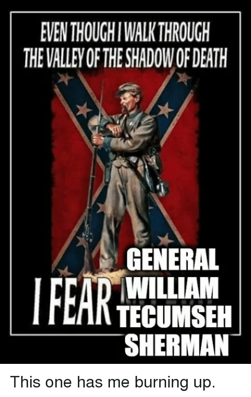 William Tecumseh Sherman: EVEN THOUGHIWALKTHROUGH  THE VALLEY OF THE SHADOW OF DEATH  GENERAL  WILLIAM  TECUMSEH  SHERMAN