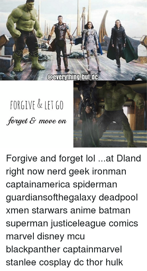Anime, Batman, and Disney: @evenything but idc  FORGIVE&LET GO  forget & move on  oiaet Forgive and forget lol ...at Dland right now nerd geek ironman captainamerica spiderman guardiansofthegalaxy deadpool xmen starwars anime batman superman justiceleague comics marvel disney mcu blackpanther captainmarvel stanlee cosplay dc thor hulk