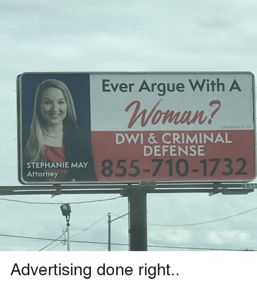 angelo: Ever Argue With A  mnn  5AN ANGELO. TX  DWI & CRIMINAL  DEFENSE  STEPHANIE MAY  Attorney  855-710-1732  LAM Advertising done right..