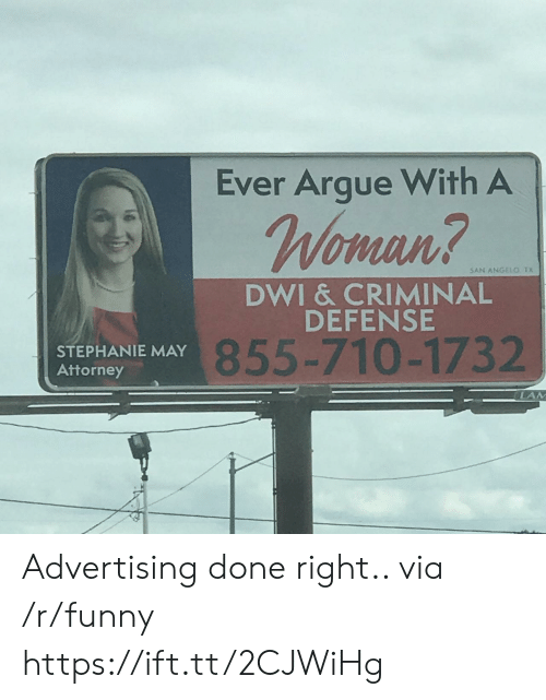 angelo: Ever Argue With A  mnn  5AN ANGELO. TX  DWI & CRIMINAL  DEFENSE  STEPHANIE MAY  Attorney  855-710-1732  LAM Advertising done right.. via /r/funny https://ift.tt/2CJWiHg