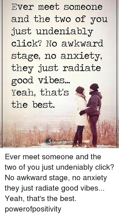 good vibe: Ever meet someone  and the two of you  just undeniably  click? No awkward.  stage, no anxiety,  they just radiate  good vibes...  Yeah, that's  the best. Ever meet someone and the two of you just undeniably click? No awkward stage, no anxiety they just radiate good vibes... Yeah, that's the best. powerofpositivity