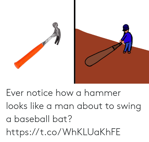 Baseball: Ever notice how a hammer looks like a man about to swing a baseball bat? https://t.co/WhKLUaKhFE