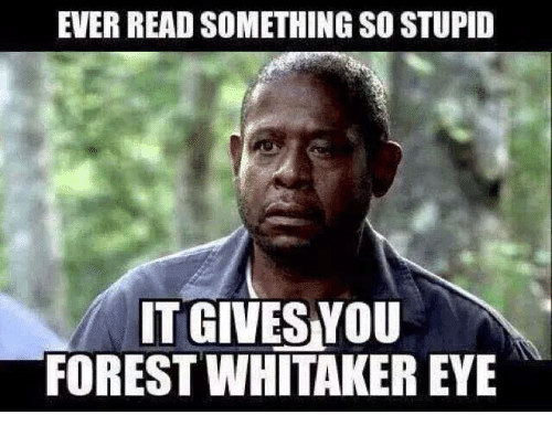 Forest Whitakers Eye: EVER READ SOMETHING SO STUPID  TGIVESYOU  FOREST WHITAKER EYE