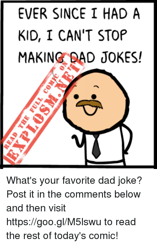 Dads Jokes: EVER SINCE I HAD A  KID, I CAN'T STOP  MAKING BAD JOKES! What's your favorite dad joke? Post it in the comments below and then visit https://goo.gl/M5lswu to read the rest of today's comic!