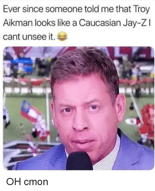 Caucasian: Ever since someone told me that Troy  Aikman looks like a Caucasian Jay-Zl  cant unsee it. OH cmon