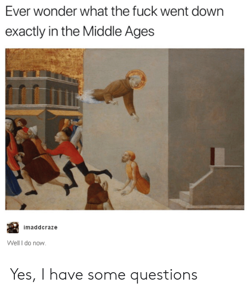 middle ages: Ever wonder what the fuck went down  exactly in the Middle Ages  imaddcraze  Well I do now Yes, I have some questions