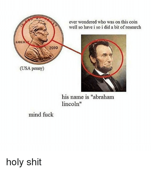 """Mind Fucking: ever wondered who was on this coin  well so have i so i did a bit of research  LIBER  2010  (USA penny  his name is """"abraham  lincoln  mind fuck holy shit"""