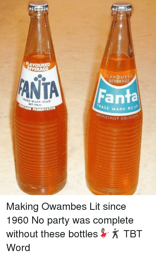 Fanta, Lit, and Memes: EVERAG  ANTA  LAVOURE  BEVERAG  Fanta  TRADE MARK R  tEICIALLY cot Making Owambes Lit since 1960 No party was complete without these bottles💃🏻🕺🏻 TBT Word