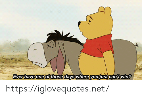 Cant Win: Everhave one of those days whereyoufust can't win? https://iglovequotes.net/