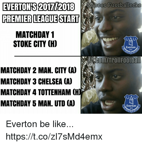Be Like, Chelsea, and Everton: EVERTONIS 201T2018  PREMIER LEAGUE START  MATCHDAY 1  STOKE CITY (H)  MATCHDAY 2 MAN. CITY (A)  MATCHDAY 3 CHELSEA CA)  MATCHDAY 4 TOTTENHAM CH  MATCHDAY 5 MAN. UTDCAO  Marcos Fussballecke  Everton  Everton  1878 Everton be like... https://t.co/zI7sMd4emx