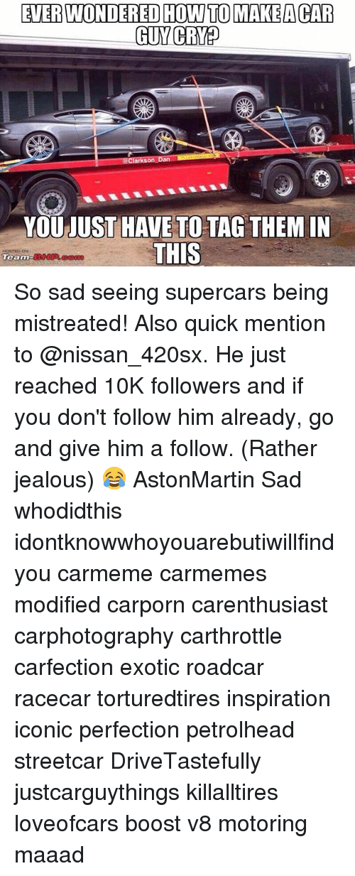 Car Guy: EVERWONDERED HOW TO MAKEA CAR  GUY CRED  RANS  on Da  YOU UST HAVE TO TAG THEMIN  THIS  Team So sad seeing supercars being mistreated! Also quick mention to @nissan_420sx. He just reached 10K followers and if you don't follow him already, go and give him a follow. (Rather jealous) 😂 AstonMartin Sad whodidthis idontknowwhoyouarebutiwillfindyou carmeme carmemes modified carporn carenthusiast carphotography carthrottle carfection exotic roadcar racecar torturedtires inspiration iconic perfection petrolhead streetcar DriveTastefully justcarguythings killalltires loveofcars boost v8 motoring maaad