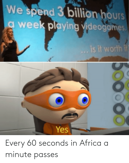 In Africa: Every 60 seconds in Africa a minute passes