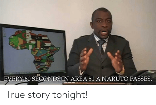 Anaruto: EVERY 60 SECONDS IN AREA 51 ANARUTO PASSES. True story tonight!