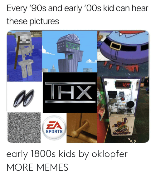 1800s: Every 9Os and early 0Os kid can hear  these pictures  ZA  SPORTS early 1800s kids by oklopfer MORE MEMES