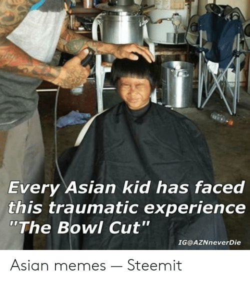 """Funny Asian Memes: Every Asian kid has faced  this traumatic experience  """"The Bowl Cut""""  IG@AZNneverDie Asian memes — Steemit"""