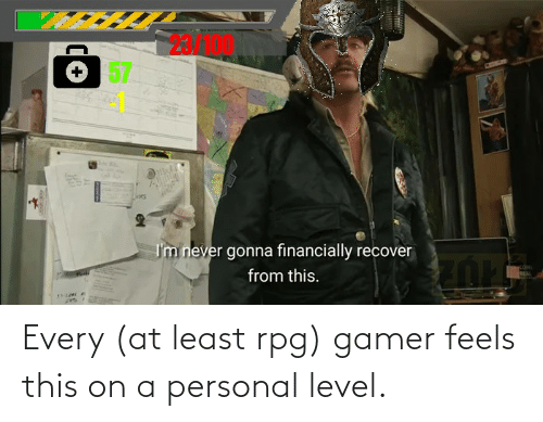 rpg: Every (at least rpg) gamer feels this on a personal level.