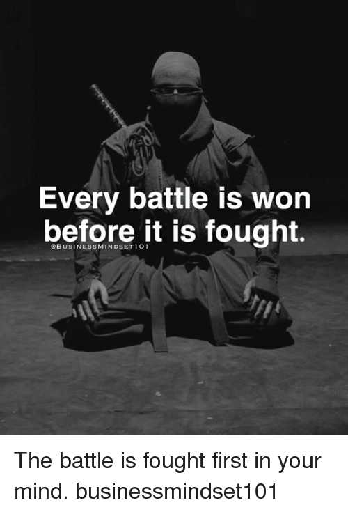 Memes, 🤖, and First: Every battle is Won  before 1 O it is fought. The battle is fought first in your mind. businessmindset101