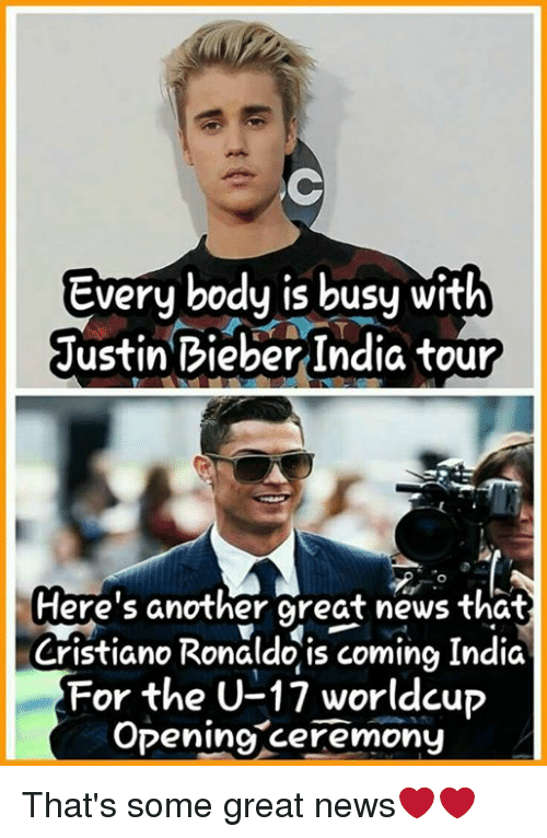 Cristiano Ronaldo, Justin Bieber, and Memes: Every body is busy with  Justin Bieber India tour  Here's another great news that.  Cristiano Ronaldo is coming India  For the U-17 worldcup  Opening ceremony That's some great news❤❤