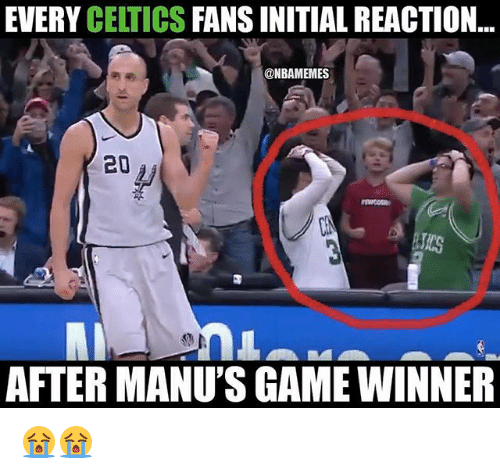 Nba, Celtics, and Game: EVERY CELTICS FANS INITIAL REACTION...  @NBAMEMES  20  AFTER MANU'S GAME WINNER 😭😭