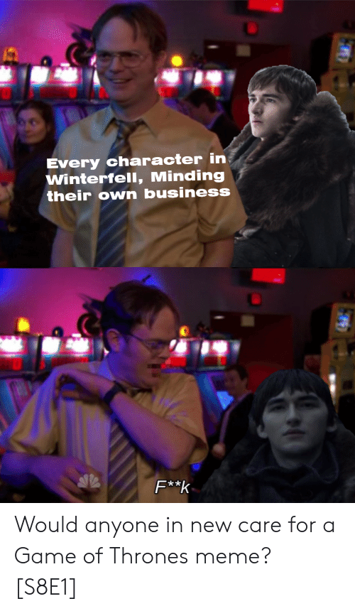 Thrones Meme: Every character in  Winterfell, Minding  their own business  x * Would anyone in new care for a Game of Thrones meme? [S8E1]
